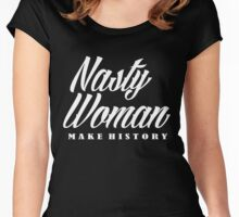 Nasty Woman Make History.  (get 20% off, open artist notes) Women's Fitted Scoop T-Shirt