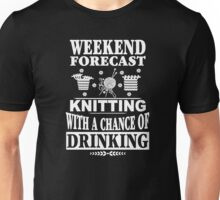 Weekend Forecast Knitting With A Chance Of Drinking Unisex T-Shirt