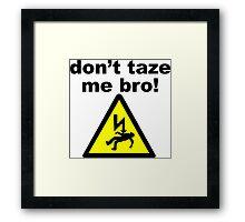 don't taze me bro! Framed Print