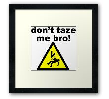 don't taze me bro! Framed Print