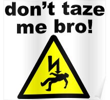 don't taze me bro! Poster