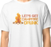 Let's Get Campfire Drunk Funny T Shirt Classic T-Shirt