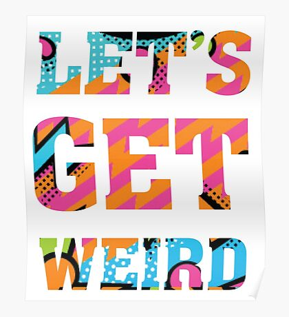 Let's Get Weird - Funny Humor T Shirt Poster