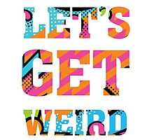 Let's Get Weird - Funny Humor T Shirt Photographic Print