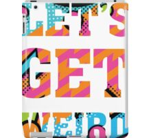 Let's Get Weird - Funny Humor T Shirt iPad Case/Skin