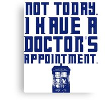 I Have A Doctor's Appointment - Doctor Who Canvas Print