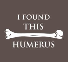 I Found This Humerus by TheShirtYurt