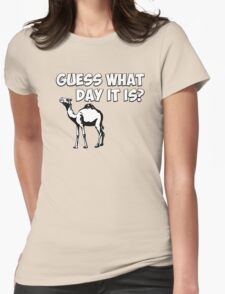 Guess What Day it Is? Hump Day Camel Womens Fitted T-Shirt