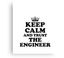 KEEP CALM AND TRUST THE ENGINEER T-SHIRT Canvas Print
