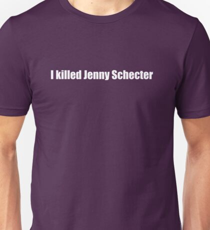 The L Word - I killed Jenny Schecter (white text) Unisex T-Shirt