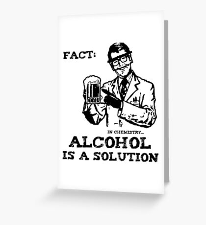 Alcohol is a Solution in Chemistry Greeting Card