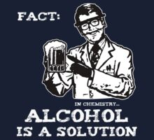 Alcohol is a Solution in Chemistry by TheShirtYurt