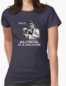 Alcohol is a Solution in Chemistry Womens Fitted T-Shirt