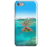 Calling all Turtles (phone Cases) iPhone Case/Skin