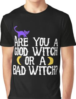 Are you a good witch or a bad witch Graphic T-Shirt