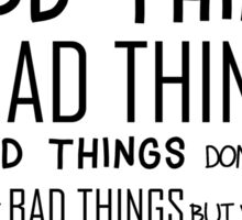 """Good Things & Bad Things"" - 11th Doctor Quote Sticker"