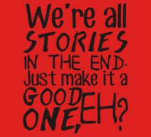 """""""We're all stories in the end. Just make it a good one, eh?"""" Kids Clothes"""
