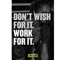 Don't wish for it. Work for it. Photographic Print