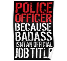 Funny 'Police Officer Because Badass Isn't an official Job Title' T-Shirt Poster