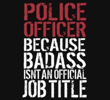 Funny 'Police Officer Because Badass Isn't an official Job Title' T-Shirt by Albany Retro