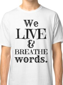 """""""We Live And Breathe Words."""" Will Quote Classic T-Shirt"""