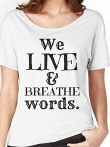 """We Live And Breathe Words."" Will Quote Women's Relaxed Fit T-Shirt"