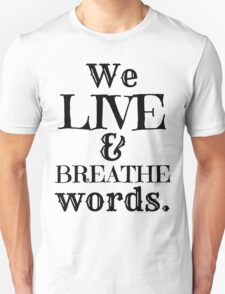 """""""We Live And Breathe Words."""" Will Quote Unisex T-Shirt"""