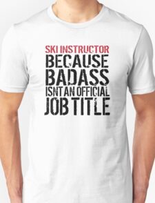 Funny 'Ski Instructor Because Badass Isn't an official Job Title' T-Shirt T-Shirt