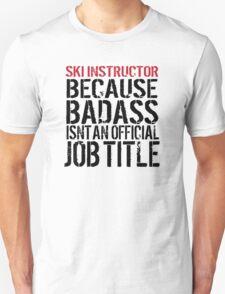 Funny 'Ski Instructor Because Badass Isn't an official Job Title' T-Shirt T-Shirt