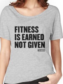Fitness is earned not given Women's Relaxed Fit T-Shirt