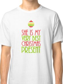 Red and Green She is My Very Best Christmas Present Classic T-Shirt