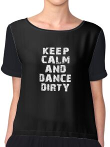 Keep Calm And Dance Dirty Chiffon Top