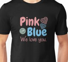 Pink OR Blue We Love You Gender Reveal Baby Shower T Shirt Unisex T-Shirt