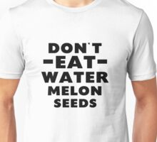 Dont Eat Water Melon seeds Unisex T-Shirt