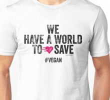 We Have A World To Save #VEGAN Unisex T-Shirt