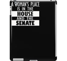 A Woman's Place Is in the House And Senate Feminist Shirt iPad Case/Skin