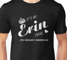 It's an Erin thing you wouldn't understand-Erin Shirt Unisex T-Shirt
