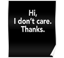 Hi, I Don't Care. Thanks. Funny T-Shirt Sarcastic Tee Poster
