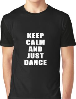 Keep Calm And Just Dance Graphic T-Shirt