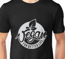 Vegan - Vegan For Better Life Unisex T-Shirt
