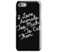 Vegan - I Love Animals Too Much To Eat Them iPhone Case/Skin