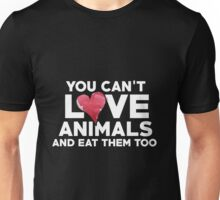 Vegan - You Can't Love Animals And Eat Them Too Unisex T-Shirt