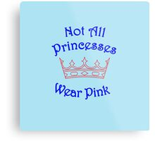 Not All Princesses Wear Pink Metal Print