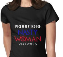 Nasty Woman Who Votes Womens Fitted T-Shirt