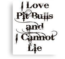 I Love Pit Bulls and I Cannot Lie Canvas Print