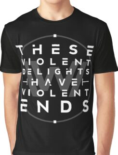 These violent delights I Graphic T-Shirt
