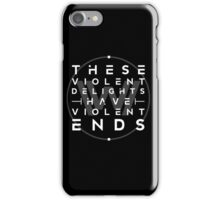These violent delights I iPhone Case/Skin