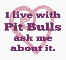 I Live With Pit Bulls Ask Me About It. by pitbullhill