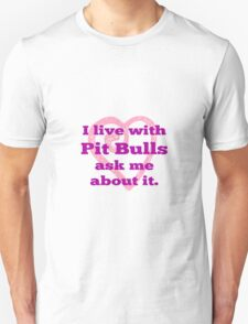 I Live With Pit Bulls Ask Me About It. Unisex T-Shirt