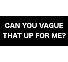 Can you vague that up for me? Photographic Print